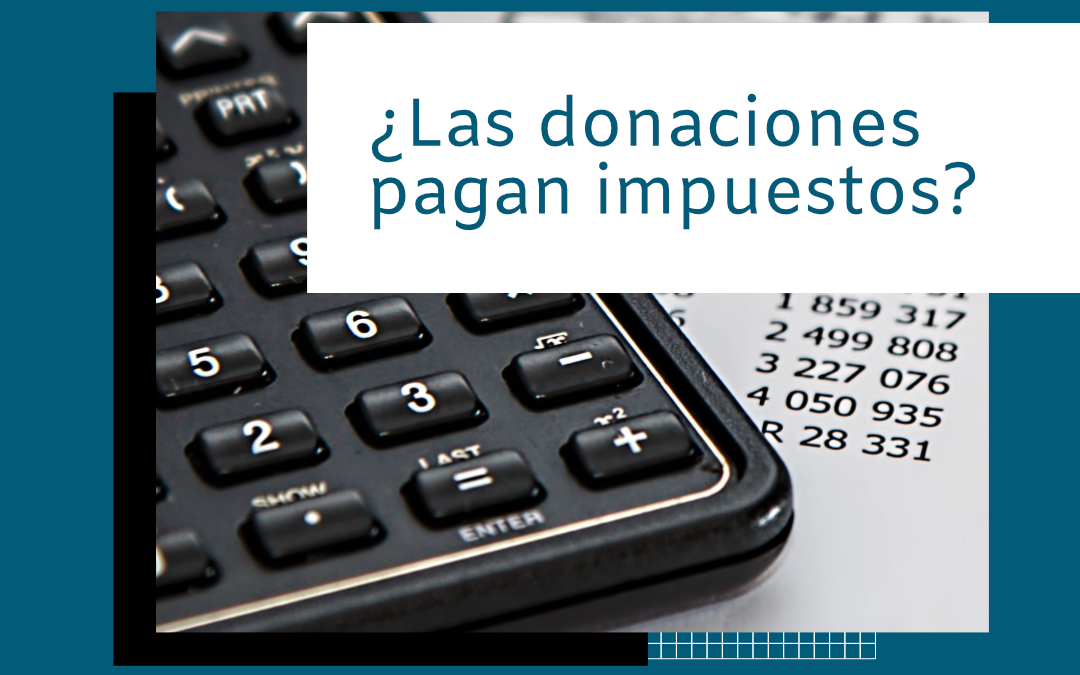 ¿Las donaciones pagan impuestos?