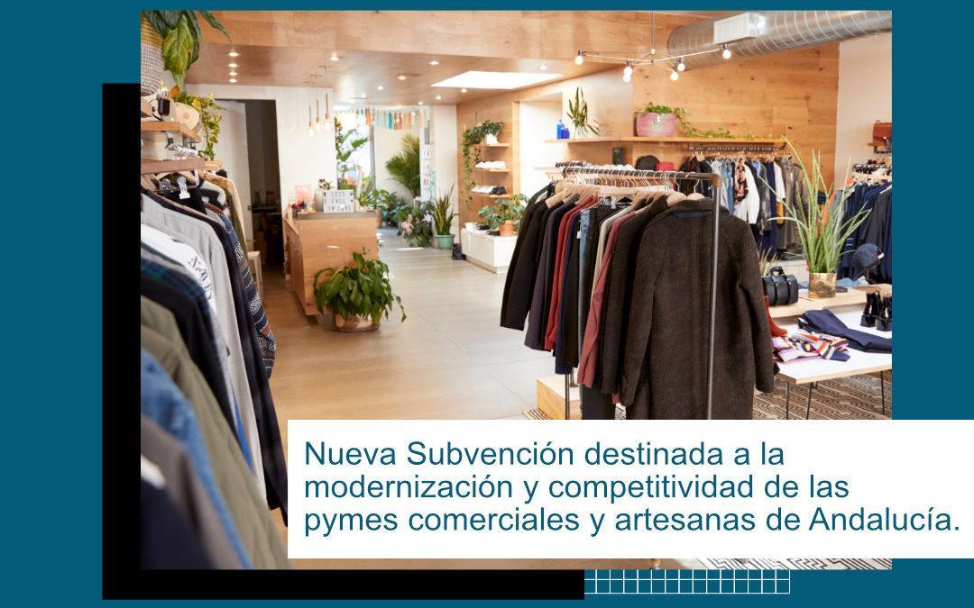 NUEVA SUBVENCIÓN DESTINADA A LA MODERNIZACIÓN Y COMPETITIVIDAD DE LAS PYMES COMERCIALES Y ARTESANAS DE ANDALUCÍA.