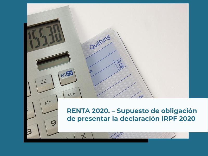 RENTA 2020. – Supuesto de obligación de presentar la declaración IRPF 2020.