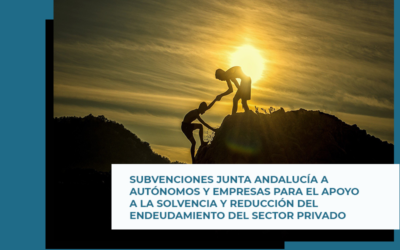 Subvenciones Junta Andalucía a autónomos y empresas para el apoyo a la solvencia y reducción del endeudamiento del sector privado